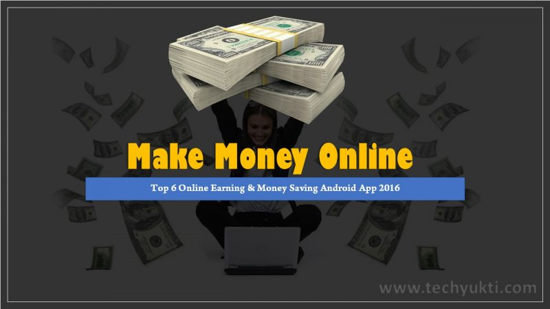 Top 6 Online Earning & Money Saving Android  App