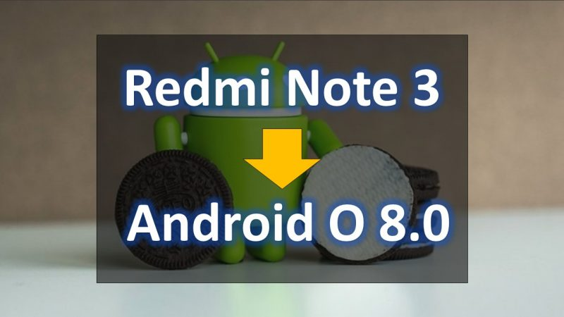 Update Android 8.0 Oreo In Redmi Note 3 Step by Step Full Guide