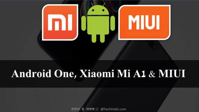 Android One क्या है? & क्या अब Xiaomi के फ़ोन MIUI ROMs नहीं मिलेगा?
