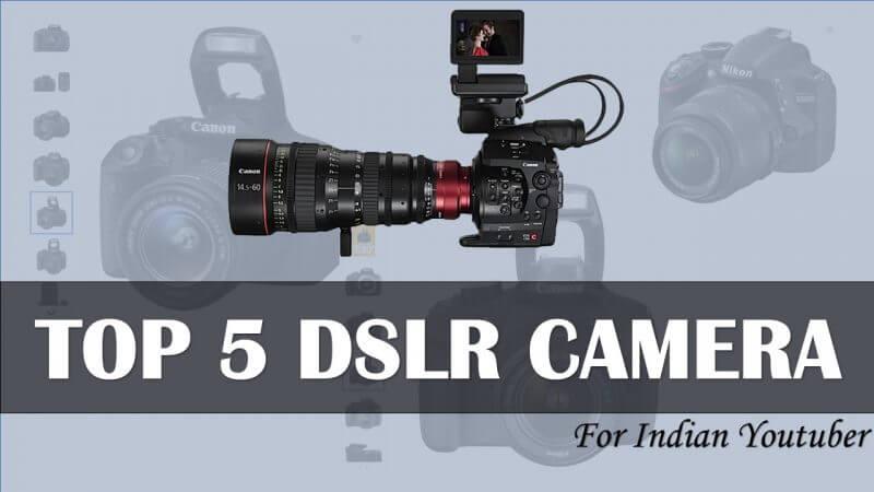Top 5 Best Budget DSLR Camera For Indian YouTuber