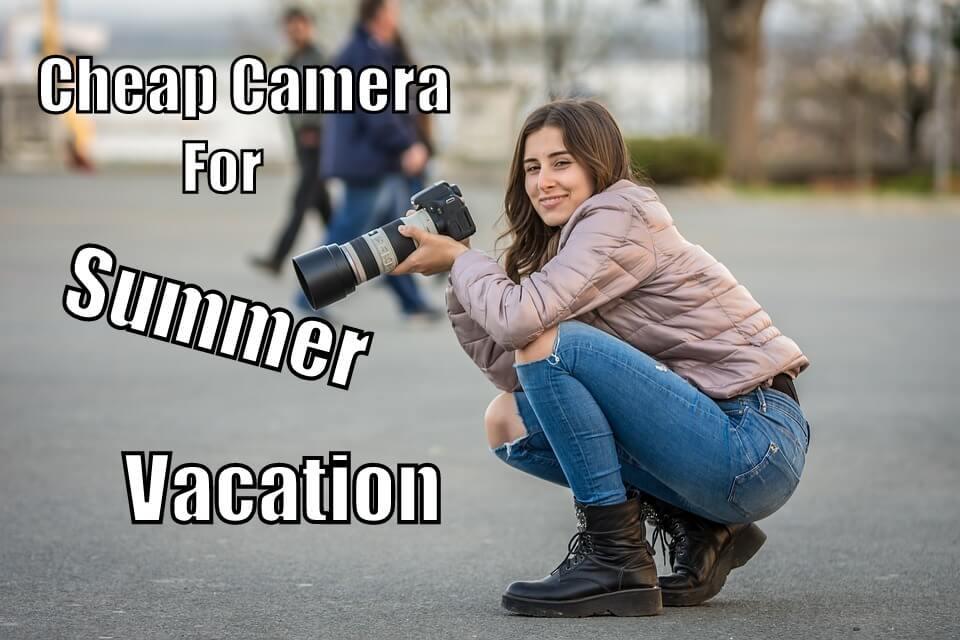 (Summer Vacation) गर्मियों की छुट्टी के लिए Top 5 Affordable Camera 2018